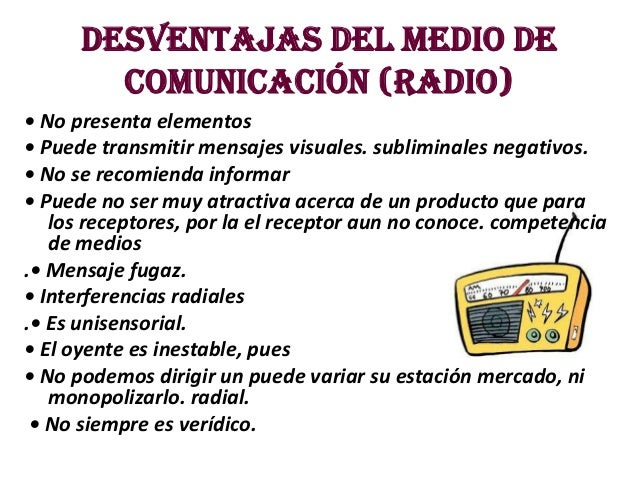 Desventajas del medio de        comunicación (radio)• No presenta elementos• Puede transmitir mensajes visuales. sublimina...