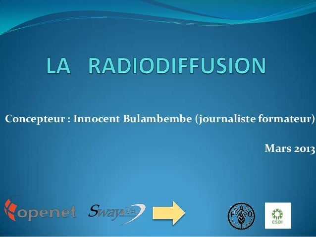 Concepteur : Innocent Bulambembe (journaliste formateur)  Mars 2013