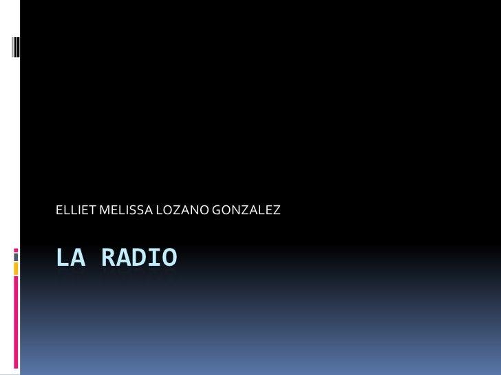 LA RADIO<br />ELLIET MELISSA LOZANO GONZALEZ<br />