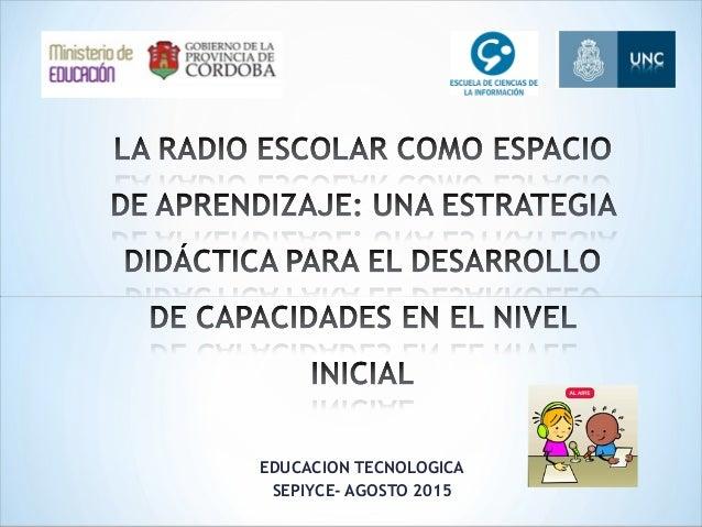 EDUCACION TECNOLOGICA SEPIYCE- AGOSTO 2015