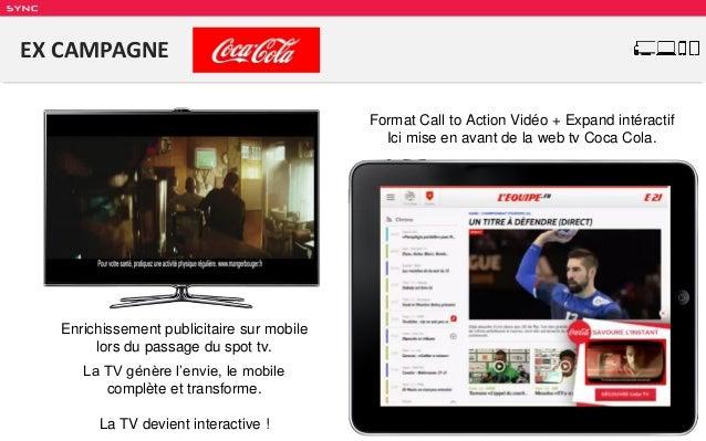 SY NC EX CAMPAGNE Enrichissement publicitaire sur mobile lors du passage du spot tv. La TV génère l'envie, le mobile compl...