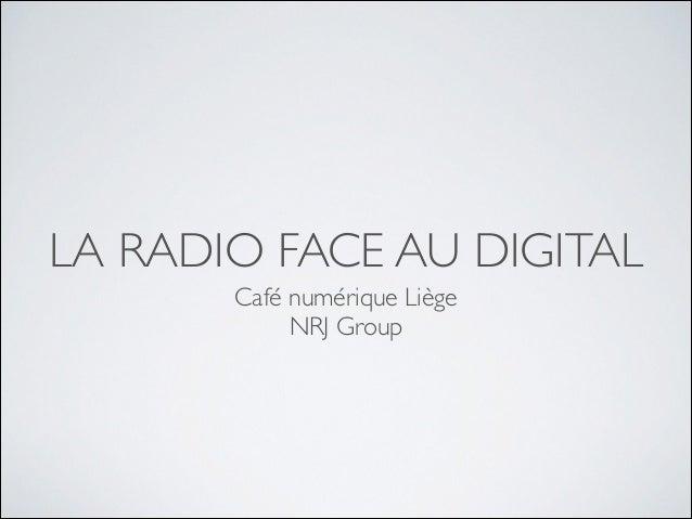 LA RADIO FACE AU DIGITAL Café numérique Liège  NRJ Group