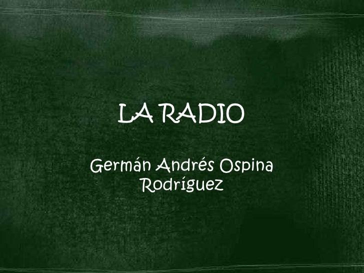 LA RADIO<br />Germán Andrés Ospina Rodríguez<br />
