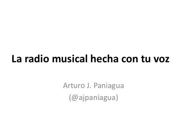 La radio musical hecha con tu voz Arturo J. Paniagua (@ajpaniagua)