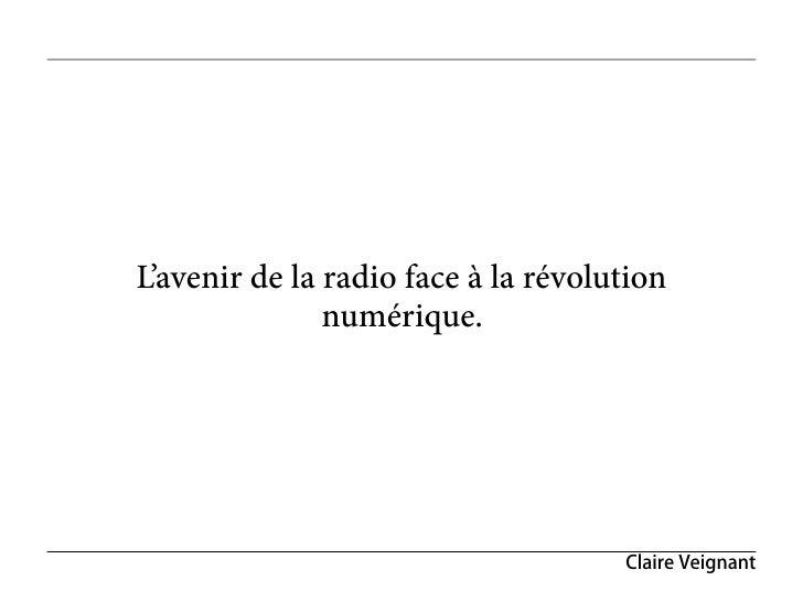 L'avenir de la radio face à la révolution               numérique.                                     Claire Veignant