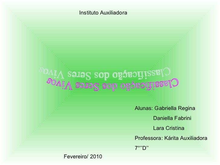 Instituto Auxiliadora  Classificação dos Seres Vivos Alunas: Gabriella Regina Daniella Fabrini Lara Cristina Professora: K...