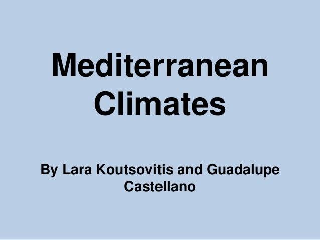 Mediterranean Climates By Lara Koutsovitis and Guadalupe Castellano