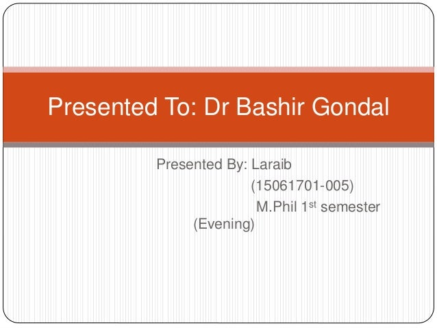 Presented By: Laraib (15061701-005) M.Phil 1st semester (Evening) Presented To: Dr Bashir Gondal
