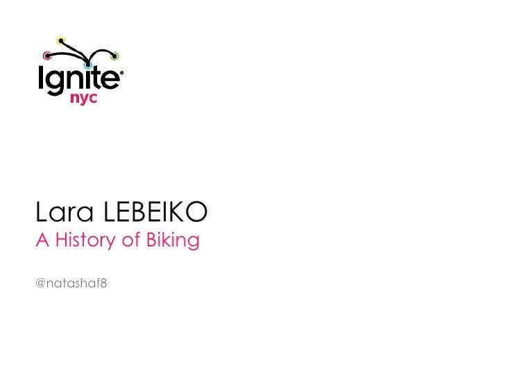 Lara LEBEIKO<br />A History of Biking<br />@natashaf8<br />