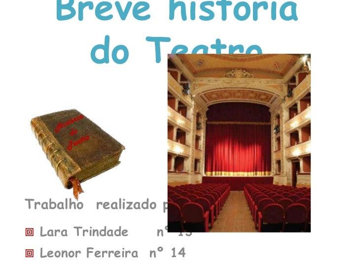 Breve história do Teatro<br />História do Teatro<br />Trabalho  realizado por:<br /><ul><li> Lara Trindade     nº 13
