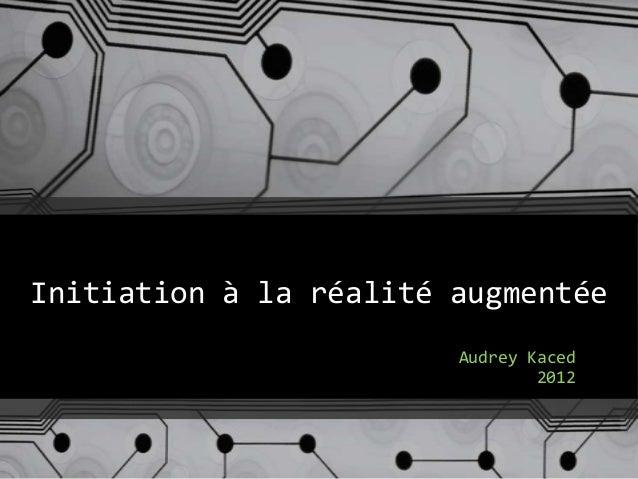 Initiation à la réalité augmentéeAudrey Kaced2012