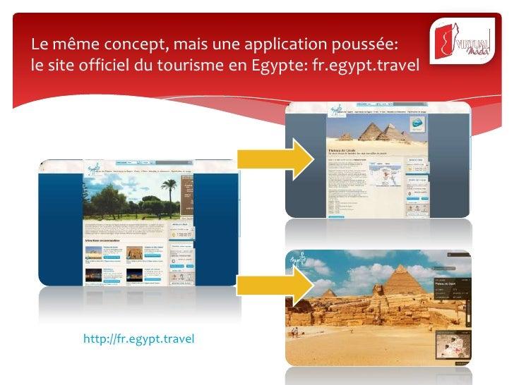 Le même concept, mais une application poussée:le site officiel du tourisme en Egypte: fr.egypt.travel       http://fr.egyp...