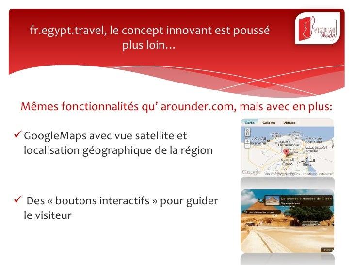 fr.egypt.travel, le concept innovant est poussé                       plus loin… Mêmes fonctionnalités qu' arounder.com, m...