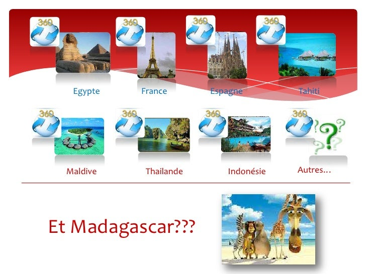 Egypte   France       Espagne        Tahiti Maldive    Thailande      Indonésie   Autres…Et Madagascar???
