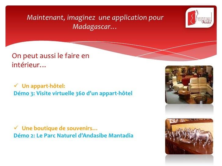 Maintenant, imaginez une application pour                   Madagascar…On peut aussi le faire enintérieur… Un appart-hôte...