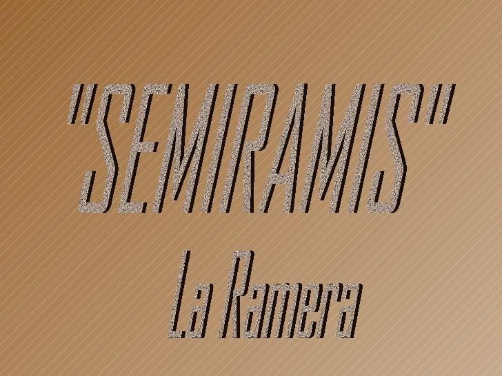 """""""SEMIRAMIS"""" La Ramera"""