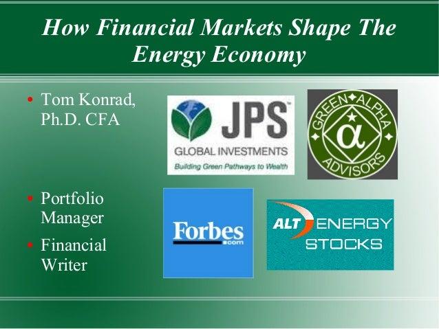How Financial Markets Shape The  Energy Economy  ● Tom Konrad,  Ph.D. CFA  ● Portfolio  Manager  ● Financial  Writer