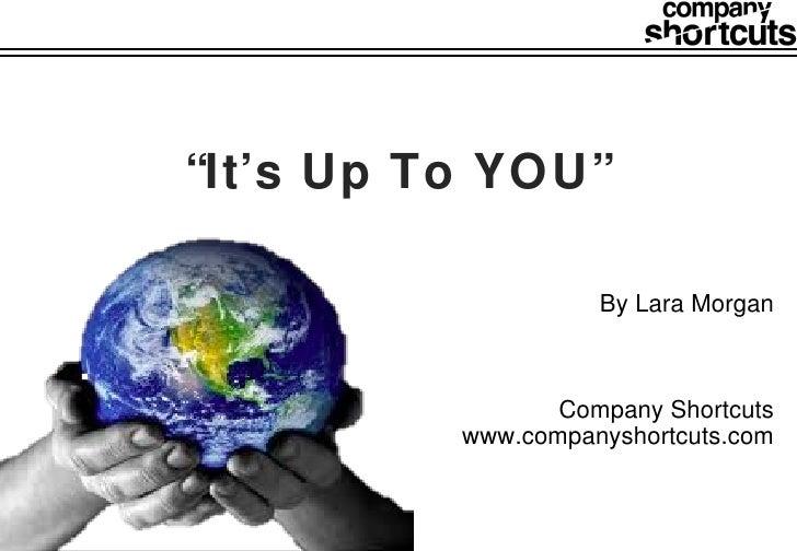 """ It's Up To YOU"" By Lara Morgan Company Shortcuts www.companyshortcuts.com"