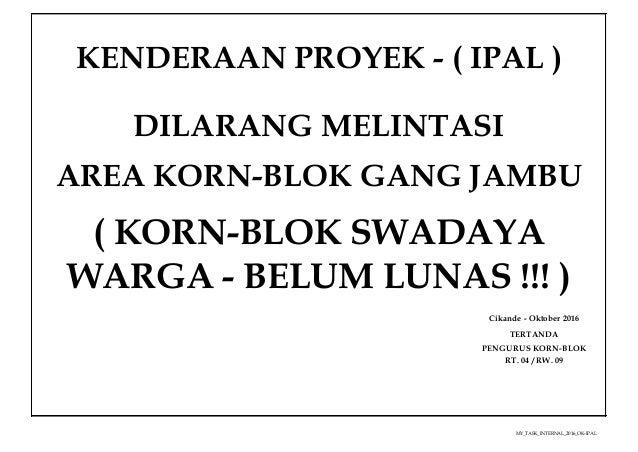 MY_TASK_INTERNAL_2016_OK-IPAL10/5/2016 Cikande - Oktober 2016 KENDERAAN PROYEK - ( IPAL ) DILARANG MELINTASI AREA KORN-BLO...
