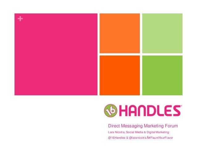 + Direct Messaging Marketing Forum Lara Nicotra, Social Media & Digital Marketing @16Handles & @laranicotra • #FlauntYourF...