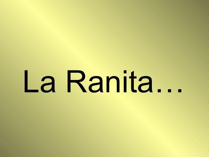 La Ranita…