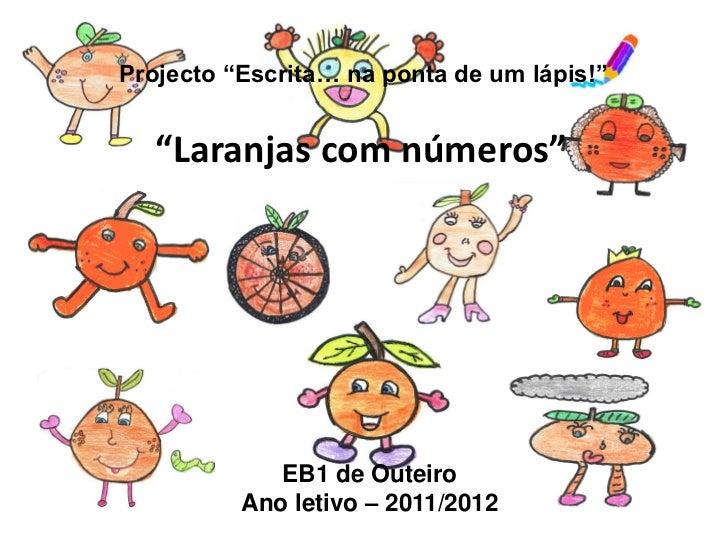 """Projecto """"Escrita… na ponta de um lápis!""""   """"Laranjas com números""""             EB1 de Outeiro          Ano letivo – 2011/2..."""
