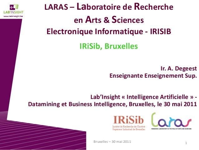 1Bruxelles – 30 mai 2011 LARAS – Laboratoire de Recherche en Arts & Sciences Electronique Informatique - IRISIB IRiSib, Br...