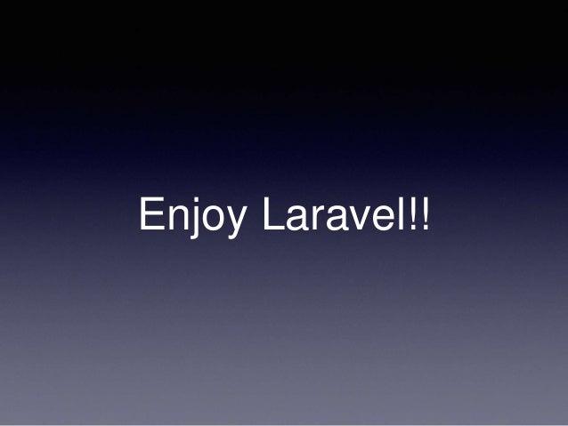 Enjoy Laravel!!