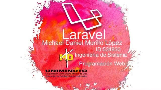 1 LaravelMichael Daniel Murillo L�pez ID:534830 Ingenier�a de Sistema Programaci�n Web