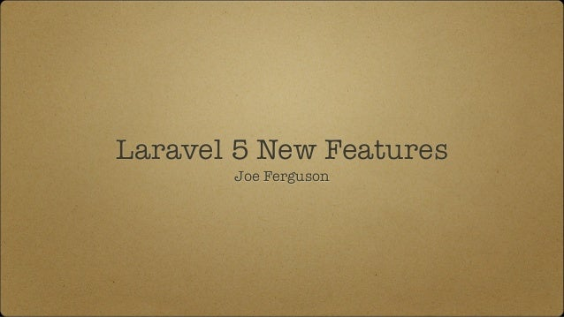 Laravel 5 New Features Joe Ferguson