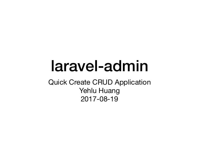 laravel-admin Quick Create CRUD Application Yehlu Huang 2017-08-19