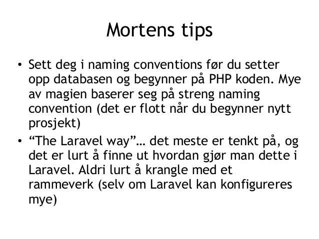 Mortens tips • Sett deg i naming conventions før du setter opp databasen og begynner på PHP koden. Mye av magien baserer s...