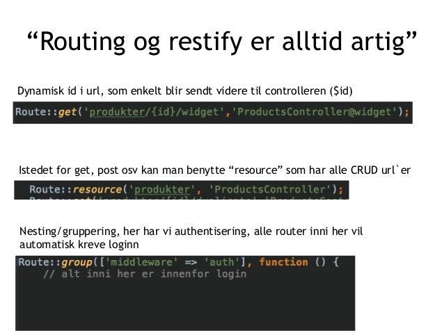"""""""Routing og restify er alltid artig"""" Dynamisk id i url, som enkelt blir sendt videre til controlleren ($id) Istedet for ge..."""