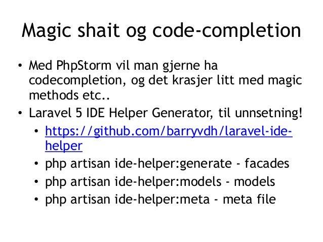 Magic shait og code-completion • Med PhpStorm vil man gjerne ha codecompletion, og det krasjer litt med magic methods etc....