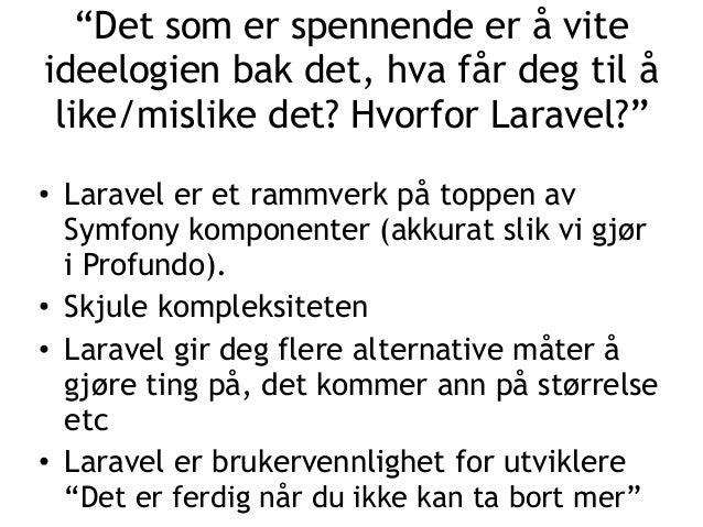 """""""Det som er spennende er å vite ideelogien bak det, hva får deg til å like/mislike det? Hvorfor Laravel?"""" • Laravel er et ..."""