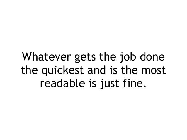 Whatever gets the job done the quickest and is the most readable is just fine.