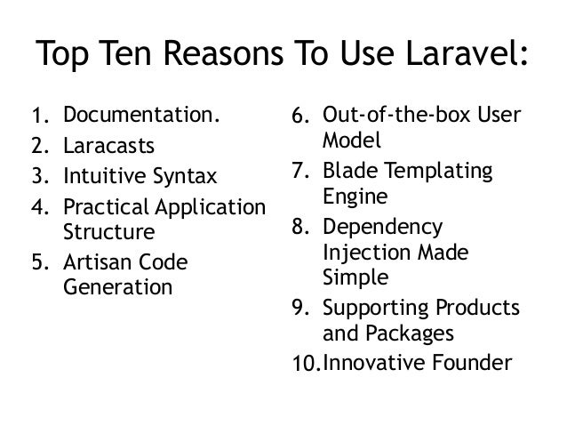 Top Ten Reasons To Use Laravel: 1. Documentation. 2. Laracasts 3. Intuitive Syntax 4. Practical Application Structure 5. A...