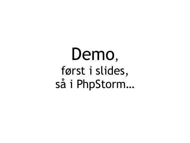 Demo,  først i slides,  så i PhpStorm…
