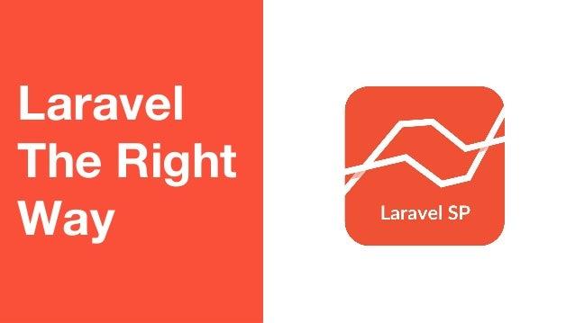 Laravel The Right Way