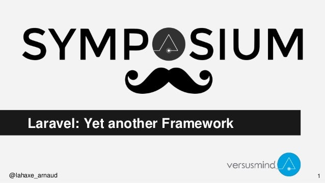 Laravel: Yet another Framework @lahaxe_arnaud 1