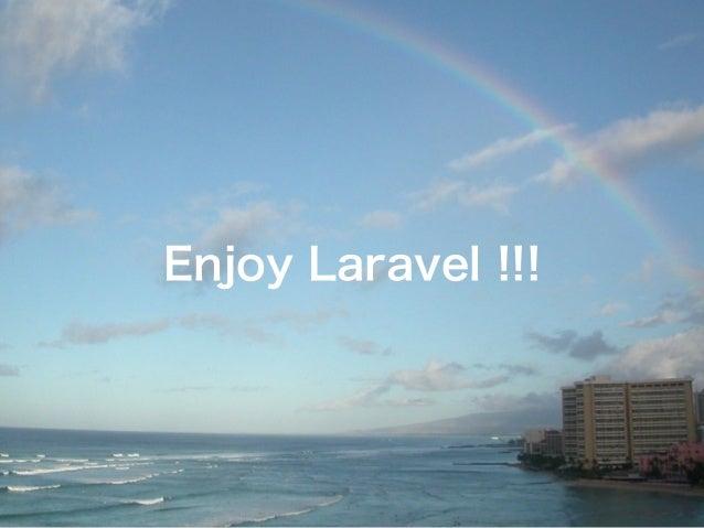 Enjoy Laravel !!!