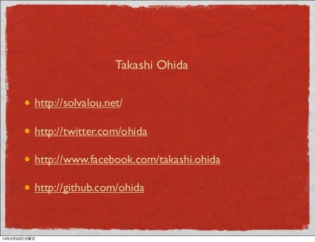 http://solvalou.net/http://twitter.com/ohidahttp://www.facebook.com/takashi.ohidahttp://github.com/ohidaTakashi Ohida13年5月...
