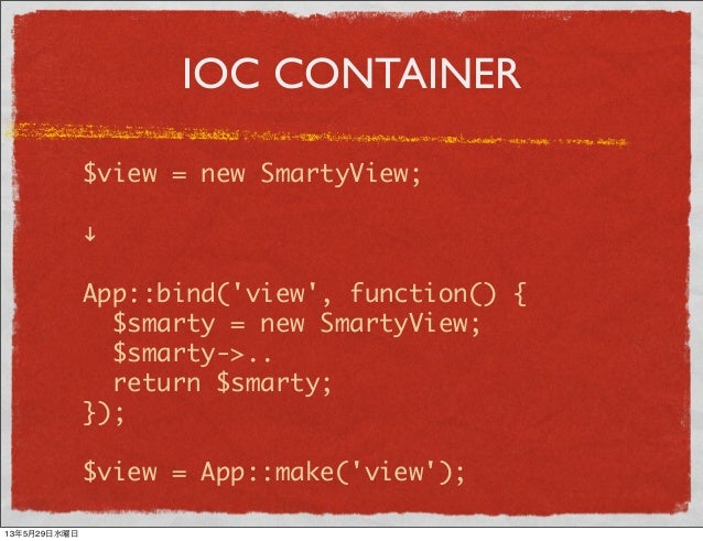 """IOC CONTAINER$view = new SmartyView;""""App::bind(view, function() {$smarty = new SmartyView;$smarty->..return $smarty;});$vi..."""