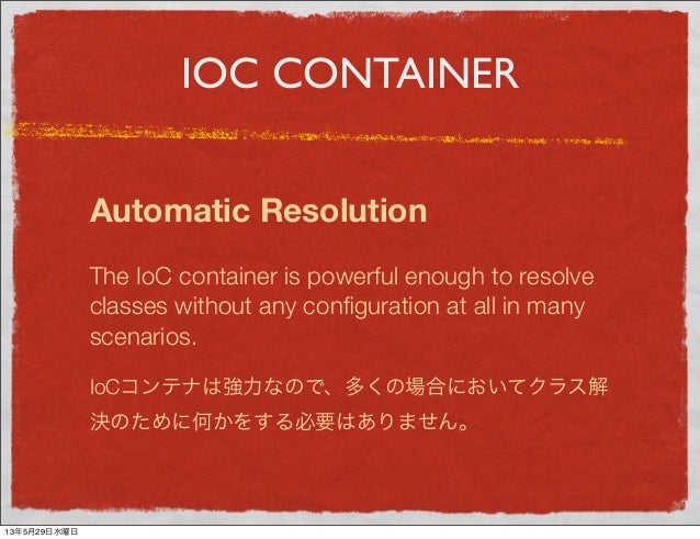 IOC CONTAINERAutomatic ResolutionThe IoC container is powerful enough to resolveclasses without any configuration at all in...