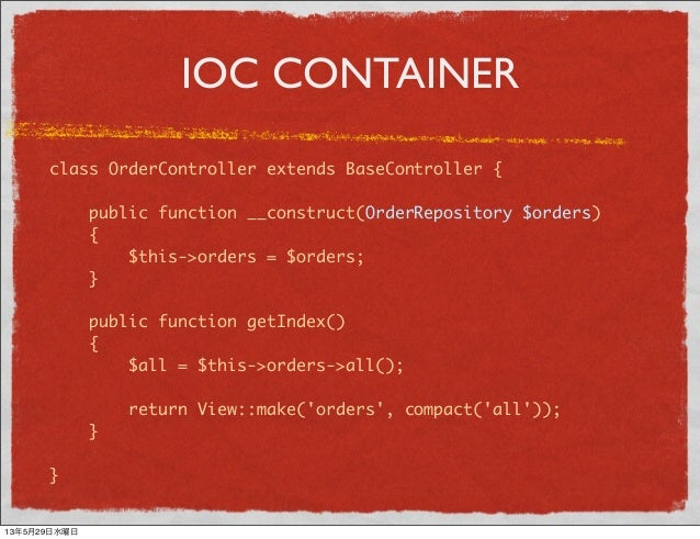IOC CONTAINERclass OrderController extends BaseController {public function __construct(OrderRepository $orders){$this->ord...