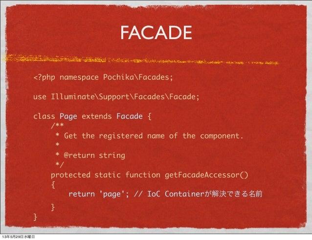 FACADE<?php namespace PochikaFacades;use IlluminateSupportFacadesFacade;class Page extends Facade {/*** Get the registered...