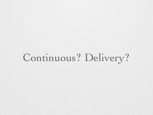 Continuous? Delivery?