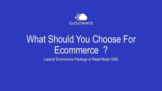 What Should You Choose For Ecommerce ? Laravel Ecommerce Package or Read-Made CMS