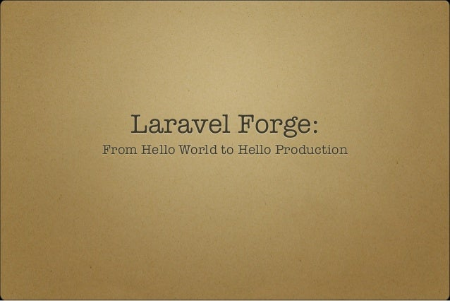 Laravel Forge:  From Hello World to Hello Production