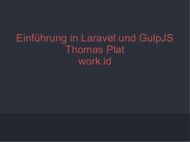 1 Einführung in Laravel und GulpJS Thomas Plat work.id